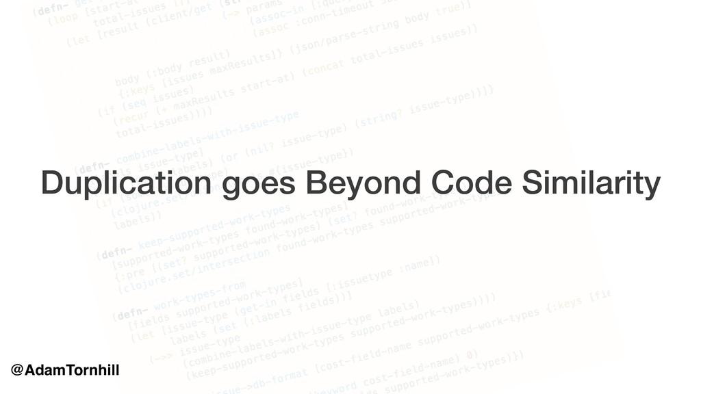 Duplication goes Beyond Code Similarity @AdamTo...
