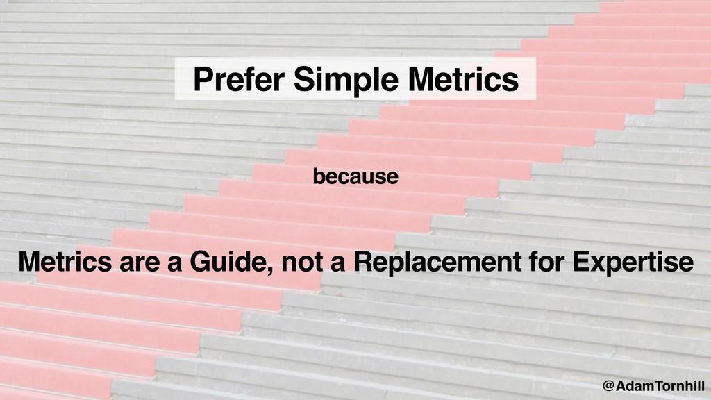 Prefer Simple Metrics Metrics are a Guide, not ...