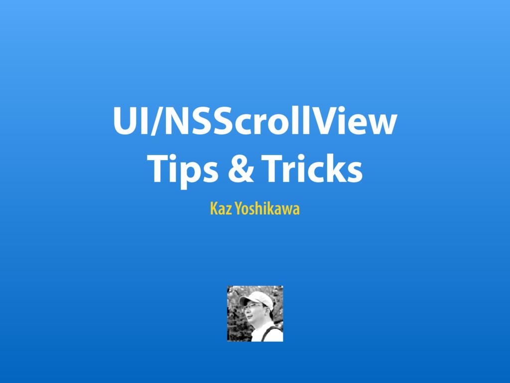 UI/NSScrollView Tips & Tricks Kaz Yoshikawa