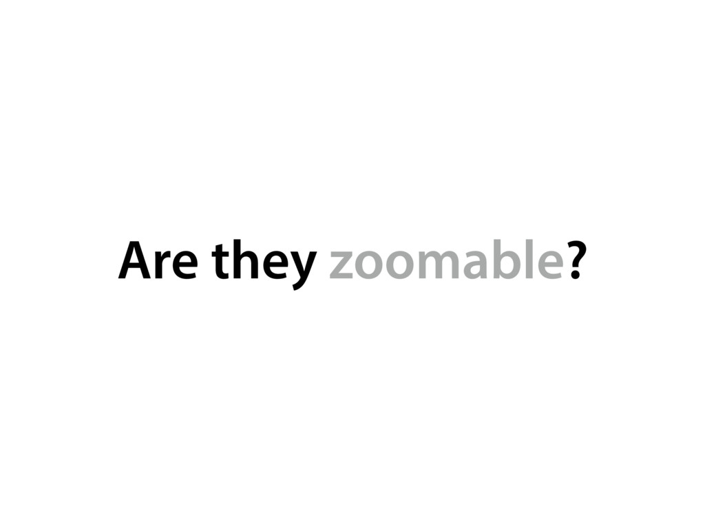 Are they zoomable?