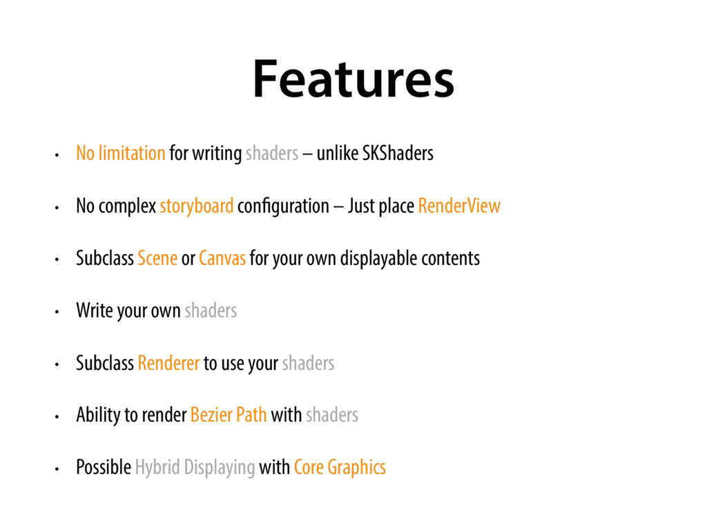 Features • No limitation for writing shaders – ...