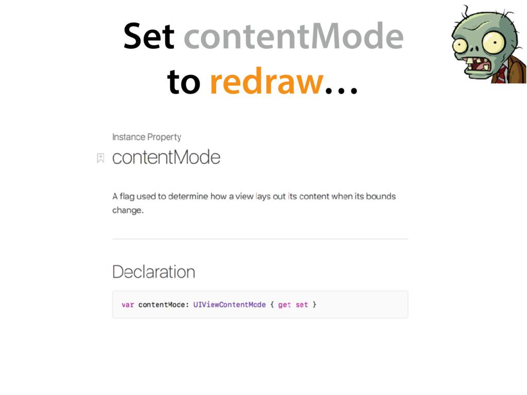 Set contentMode  to redraw…