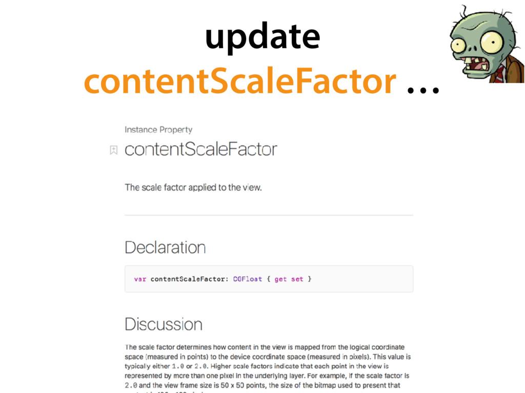 update contentScaleFactor …