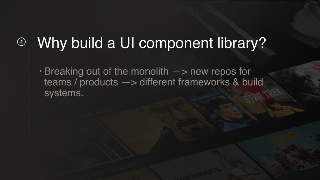 2 Why build a UI component library? • Breaking ...