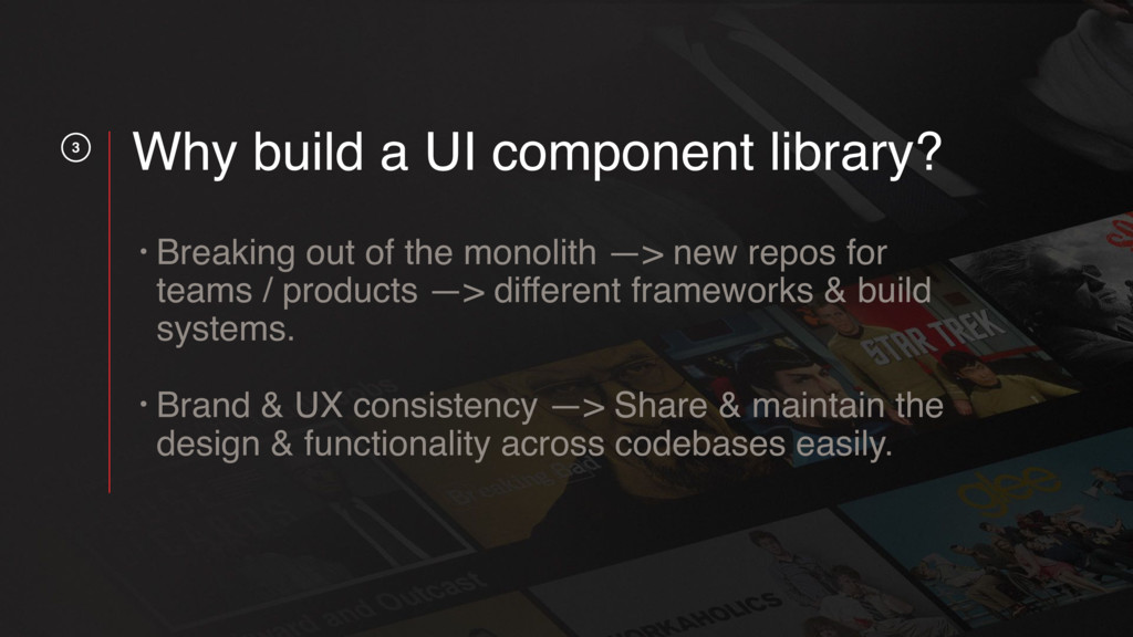 3 Why build a UI component library? • Breaking ...