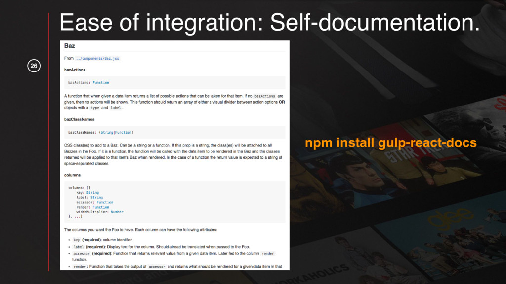 26 Ease of integration: Self-documentation. npm...