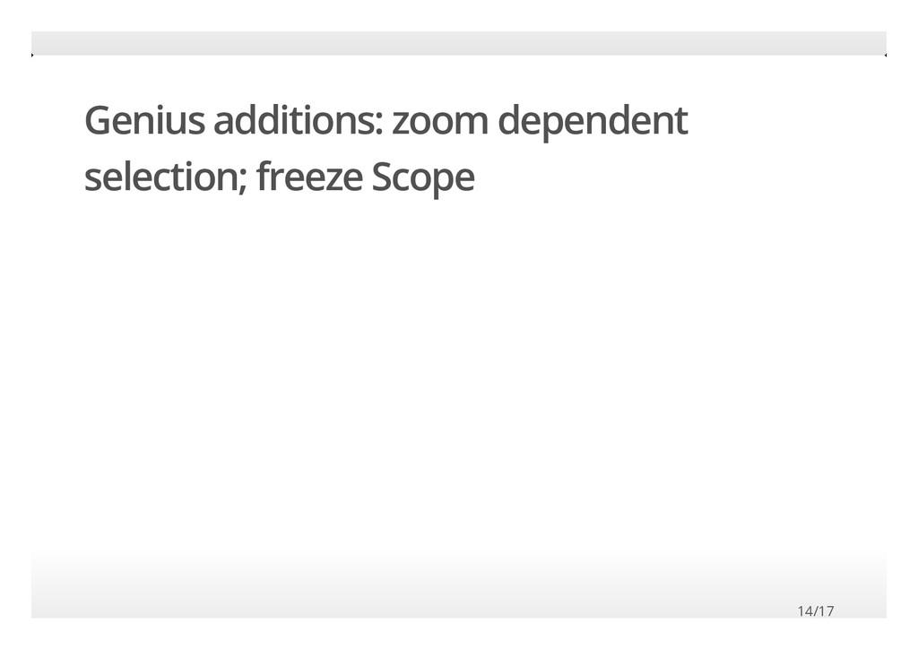 13/17 Genius additions: zoom dependent selectio...