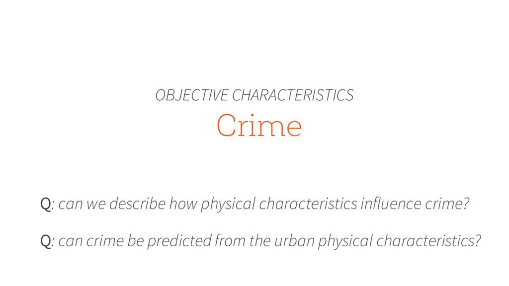 Crime OBJECTIVE CHARACTERISTICS Q: can we descr...