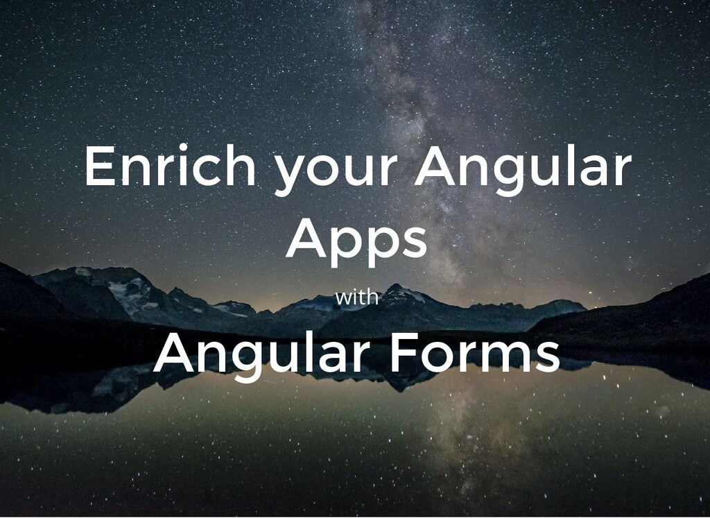 Enrich your Angular Apps with Angular Forms