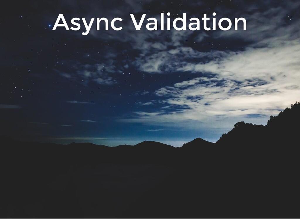 Async Validation