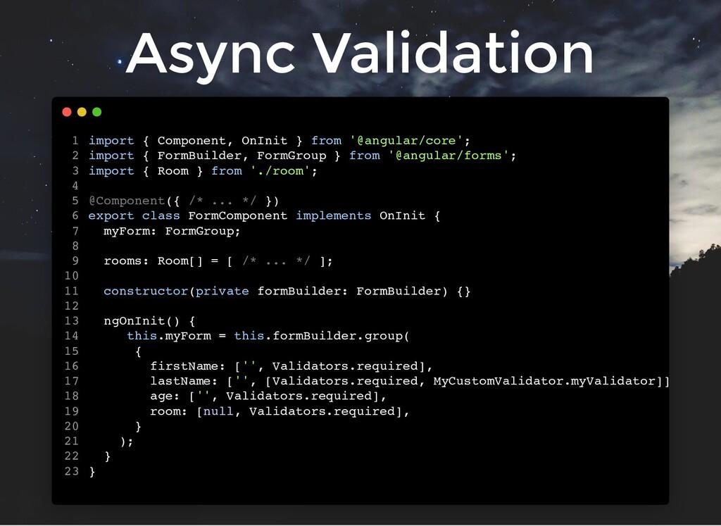 Async Validation import { Component, OnInit } f...