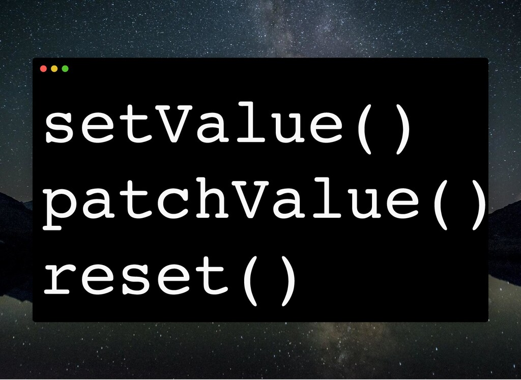 setValue() patchValue() reset()