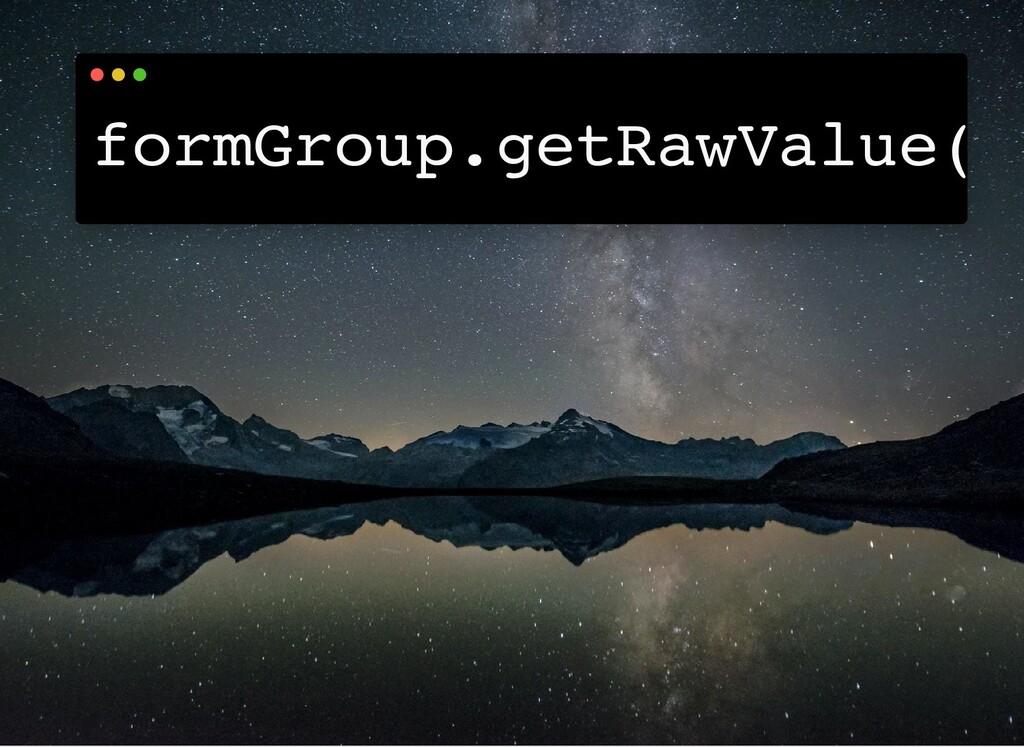 formGroup.getRawValue(