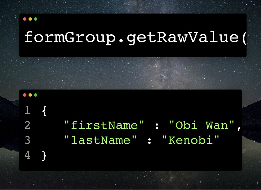 "formGroup.getRawValue( { ""firstName"" : ""Obi Wan..."