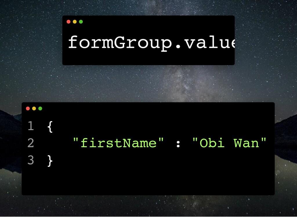 "formGroup.value { ""firstName"" : ""Obi Wan"" } 1 2..."