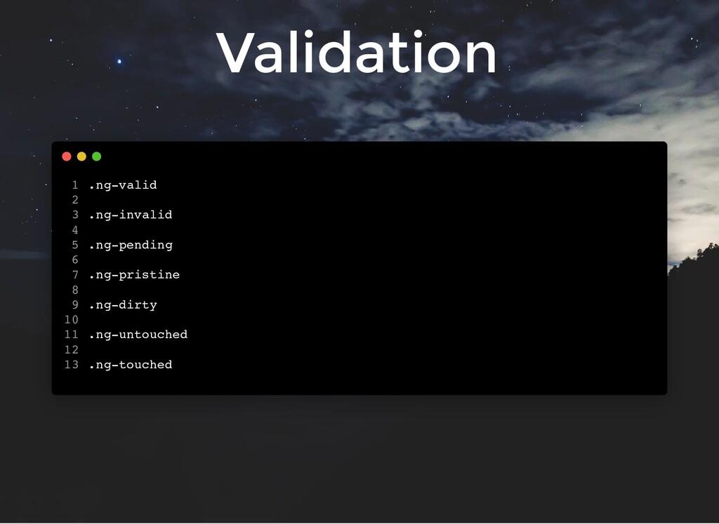 Validation .ng-valid .ng-invalid .ng-pending .n...