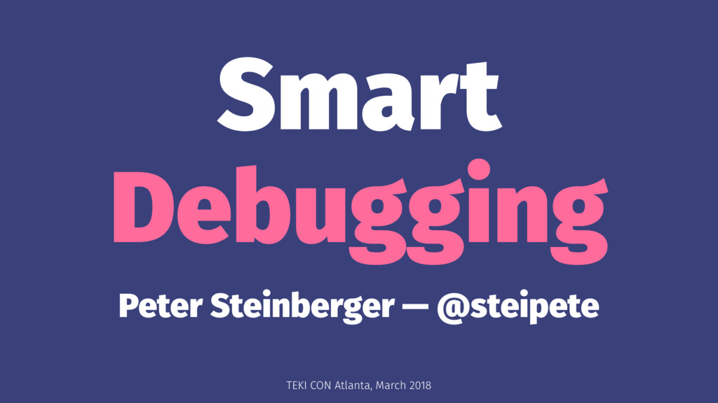 Smart Debugging Peter Steinberger — @steipete T...
