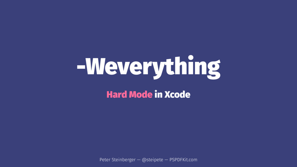 -Weverything Hard Mode in Xcode Peter Steinberg...