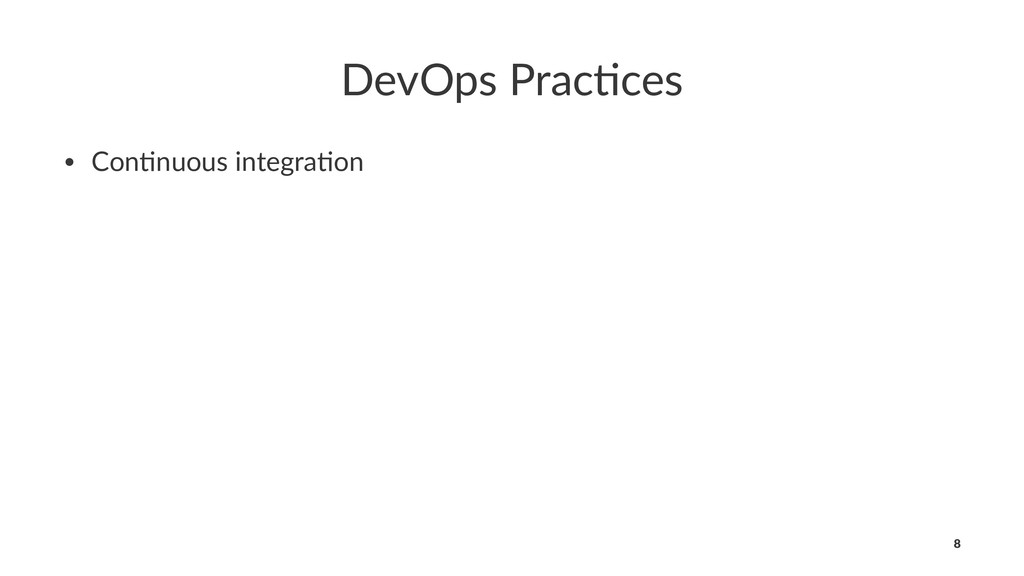 DevOps Prac,ces • Con%nuous integra%on 8