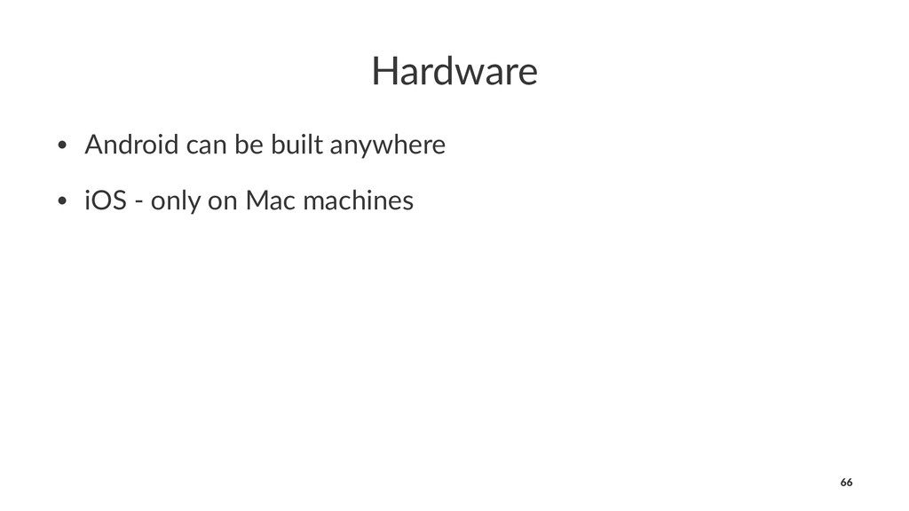 Hardware • Android can be built anywhere • iOS ...