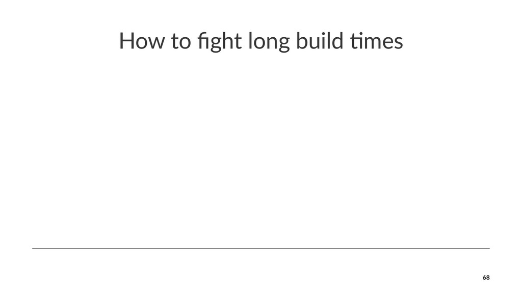 How to fight long build /mes 68