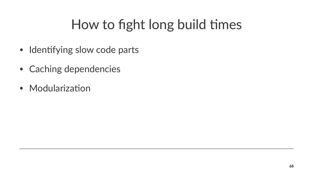How to fight long build /mes • Iden&fying slow c...