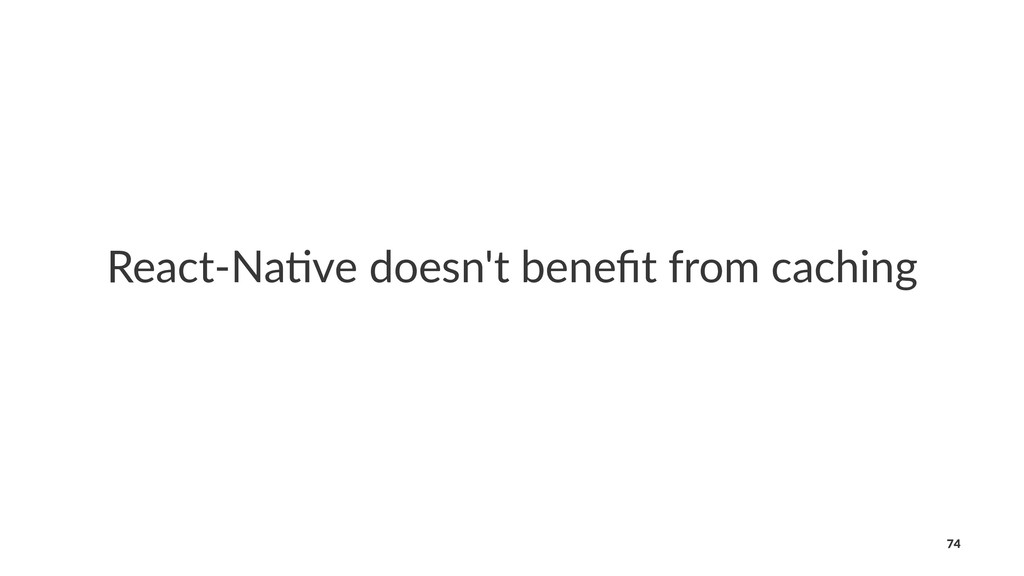 React-Na(ve doesn't benefit from caching 74