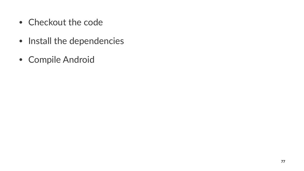 • Checkout the code • Install the dependencies ...