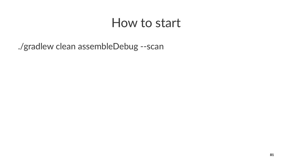 How to start ./gradlew clean assembleDebug --sc...