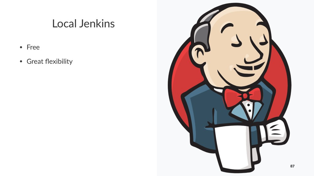 Local Jenkins • Free • Great flexibility 87