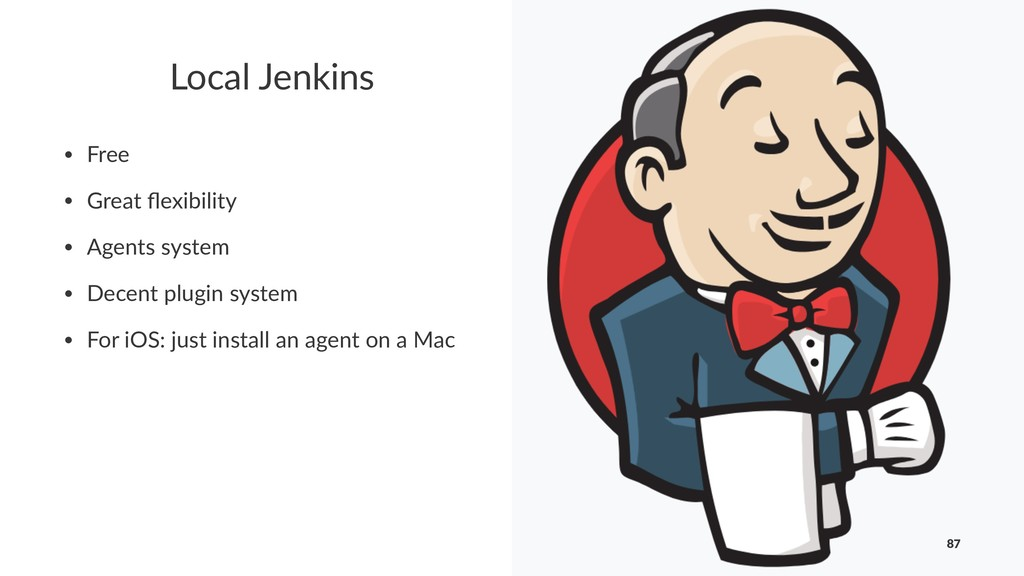 Local Jenkins • Free • Great flexibility • Agent...