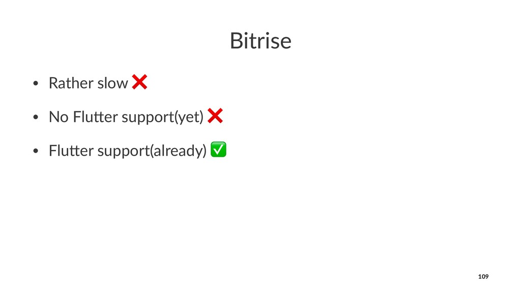 Bitrise • Rather slow ❌ • No Flu0er support(yet...