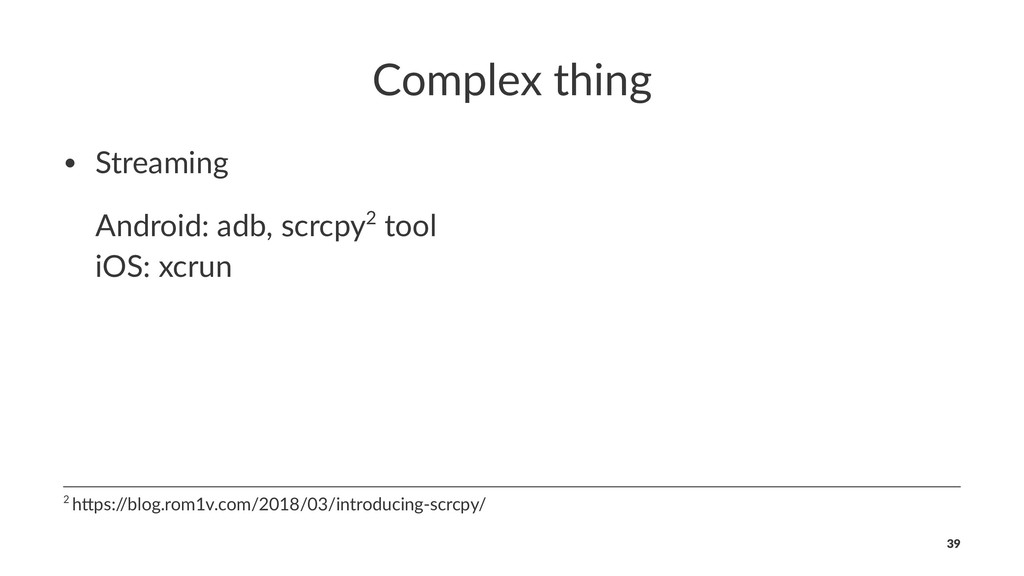 Complex thing • Streaming Android: adb, scrcpy2...