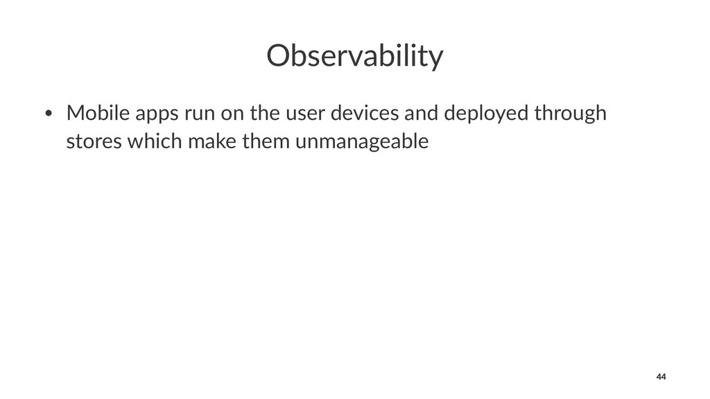 Observability • Mobile apps run on the user dev...