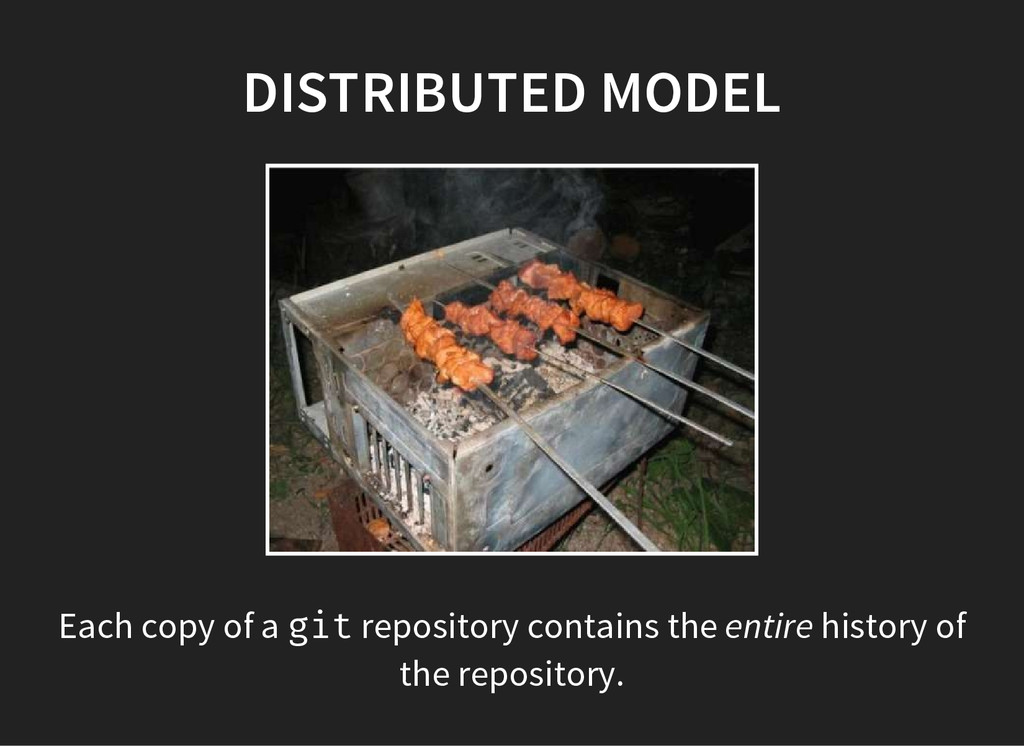 DISTRIBUTED MODEL Each copy of a g i t reposito...