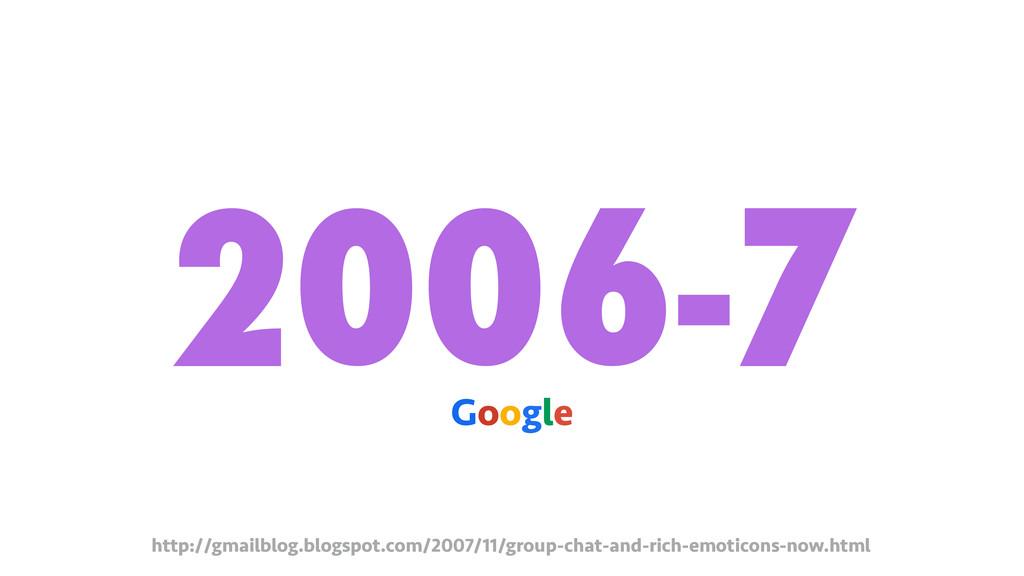 2006-7 Google http://gmailblog.blogspot.com/200...