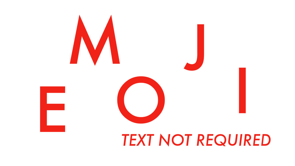 E M J O I TEXT NOT REQUIRED