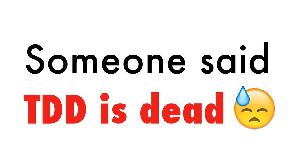 Someone said TDD is dead