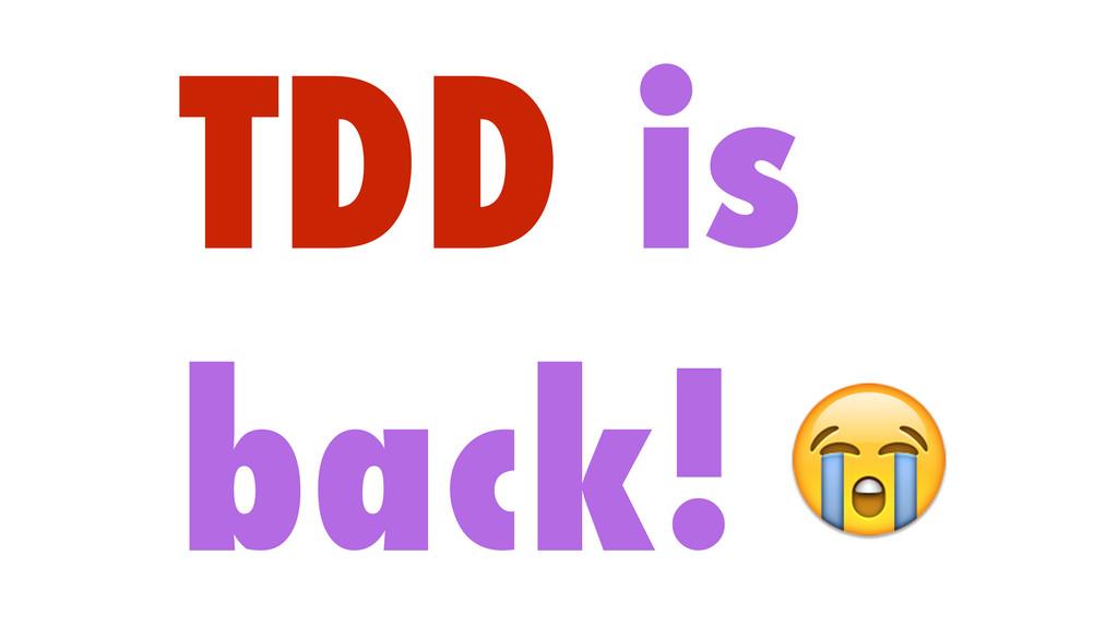 TDD is back!
