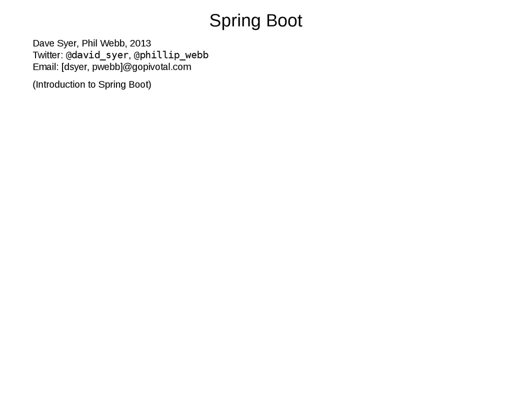 Spring Boot Dave Syer, Phil Webb, 2013 Twitter:...