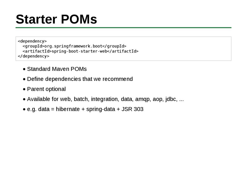 Starter POMs <dependency> <groupId>org.springfr...