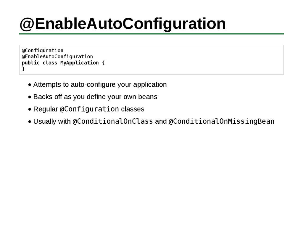 @EnableAutoConfiguration @Configuration @Enable...