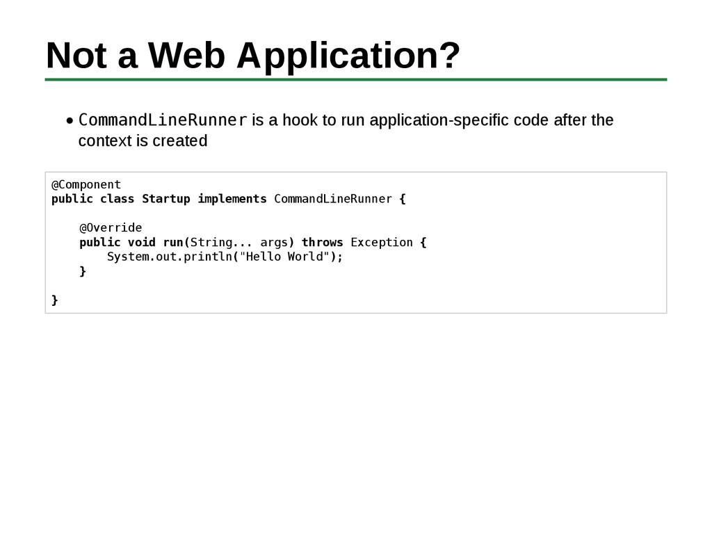 Not a Web Application? CommandLineRunner is a h...