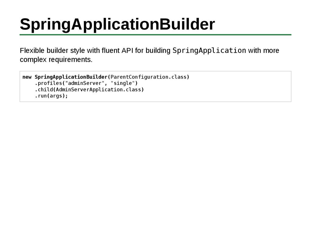 SpringApplicationBuilder Flexible builder style...