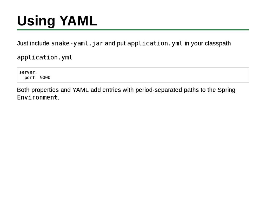 Using YAML Just include snake-yaml.jar and put ...