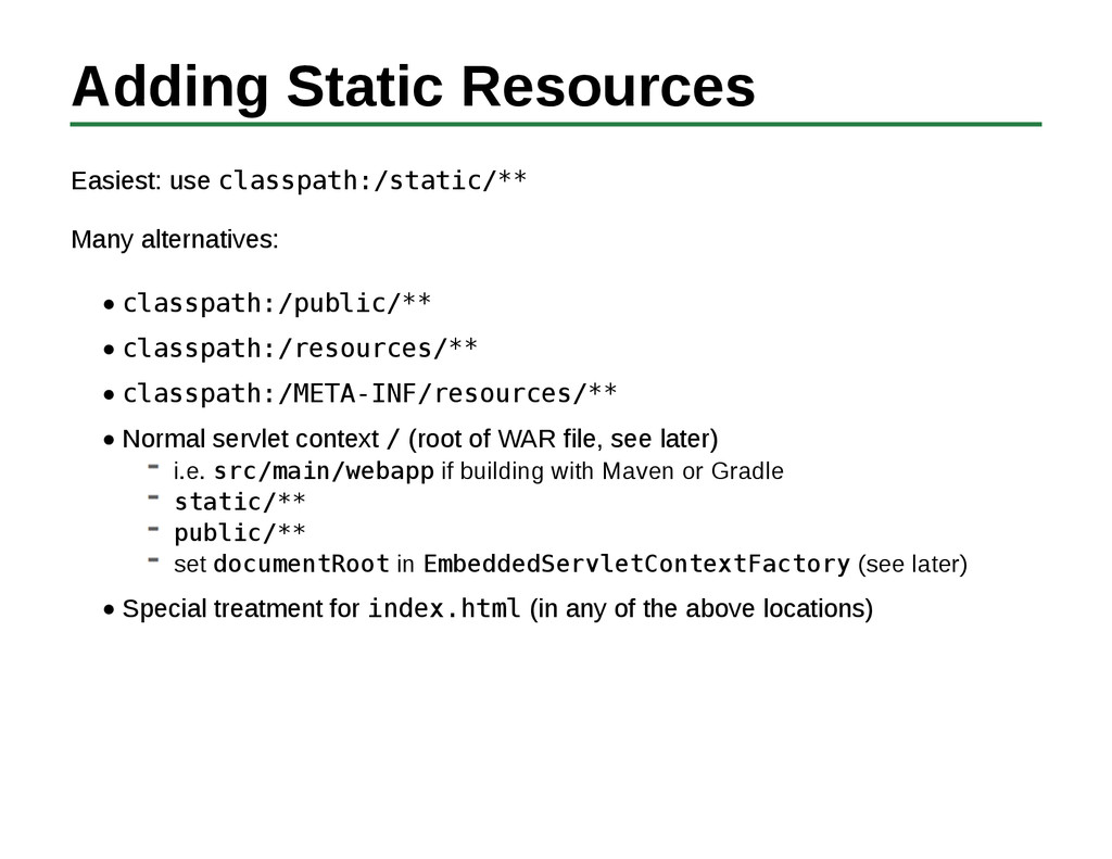 Adding Static Resources Easiest: use classpath:...