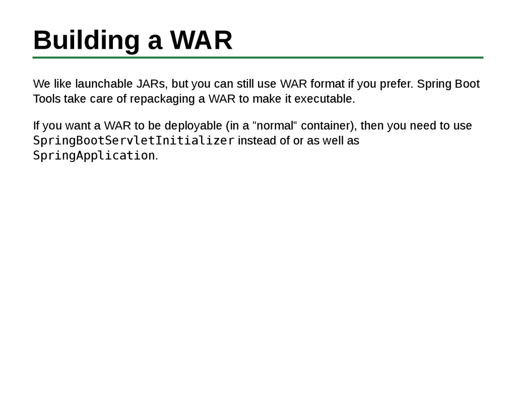 Building a WAR We like launchable JARs, but you...