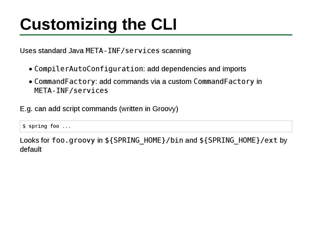 Customizing the CLI Uses standard Java META-INF...