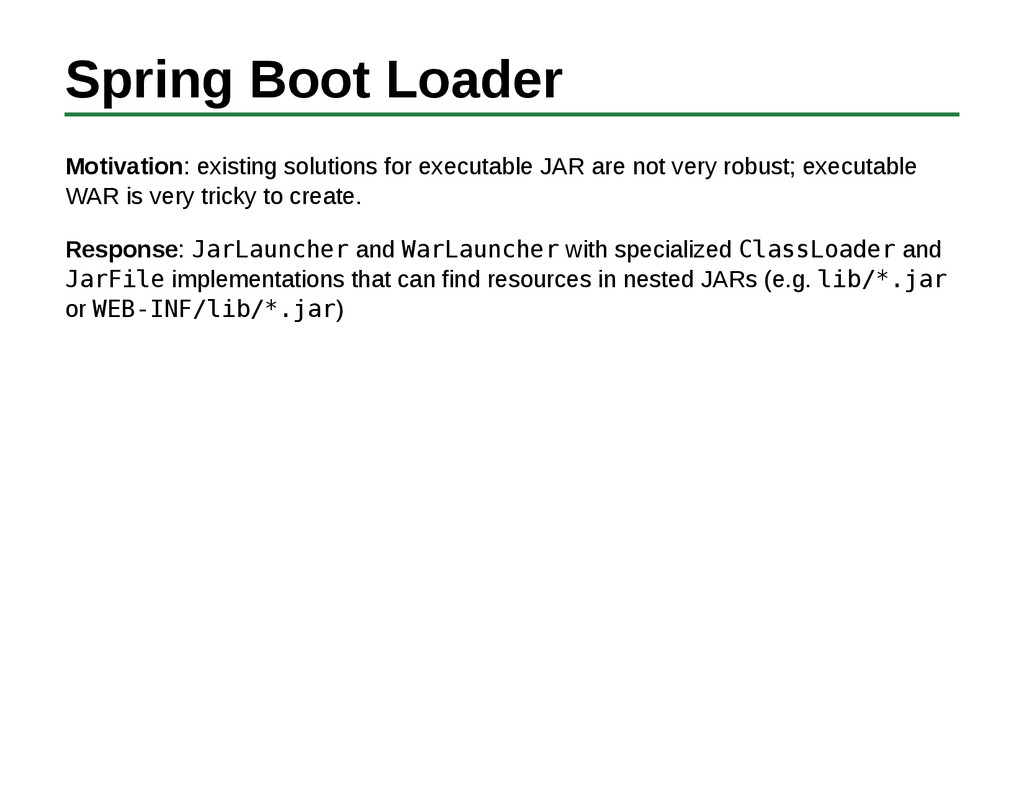 Spring Boot Loader Motivation: existing solutio...