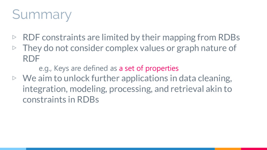 Summary ▷ RDF constraints are limited by their ...
